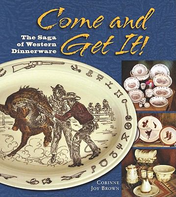 Come and Get It! : The Saga of Western Dinnerware