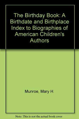 The Birthday Book: Birthdates, Birthplaces, and Biographical Sources for American Authors and Illustrators of Children's Books