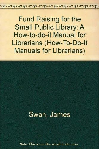 Fundraising for the Small Public Library (How-To-Do-It Manuals for Librarians)