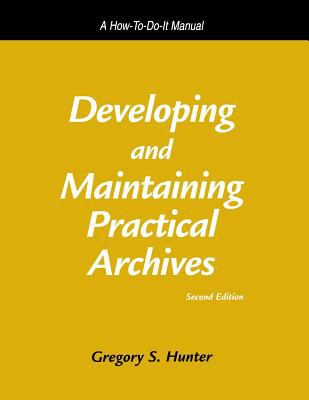 Developing and Maintaining Practical Archives A How-To-Do-It Manual