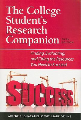 College Student's Research Companion : Finding, Evaluating, and Citing the Resources You Need to Succeed