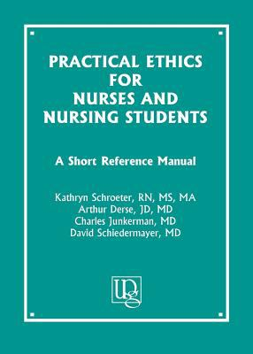 Practical Ethics for Nurses and Nursing Students A Short Reference Manual