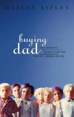 Buying Dad One Woman's Search for the Perfect Sperm Donor