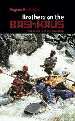 Brothers on the Bashkaus A Siberian Paddling Adventure