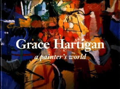 Grace Hartigan: A Painter's World - Robert Saltonstall Mattison - Hardcover - 1st ed
