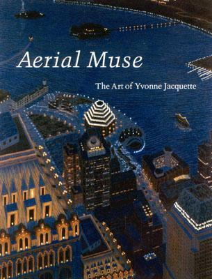 Aerial Muse The Art of Yvonne Jacquette