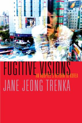 Fugitive Visions: An Adoptee's Return to Korea