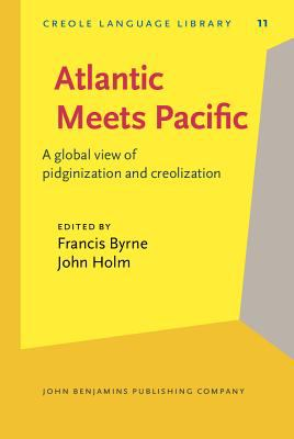 Atlantic Meets Pacific: A global view of pidginization and creolization (Creole Language Library)