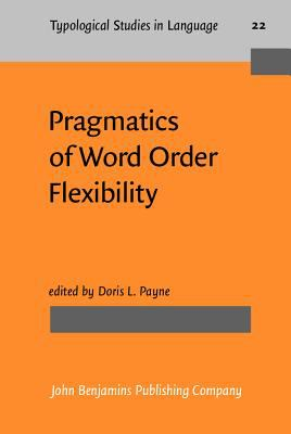 Pragmatics of Word Order Flexibility (Typological Studies in Language)