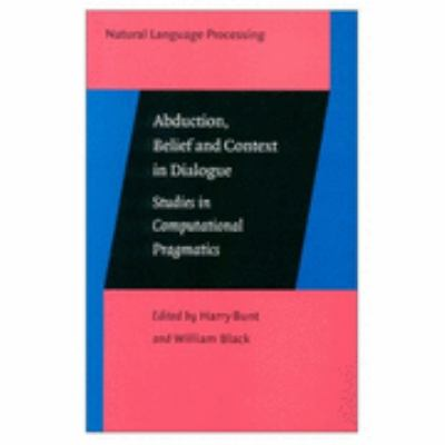 Abduction, Belief and Context in Dialogue Studies in Computational Pragmatics
