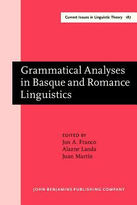Grammatical Analyses in Basque and Romance Linguistics: Papers in honor of Mario Saltarelli (Current Issues in Linguistic Theory)