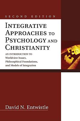 Integrative Approaches to Psychology and Christianity : An Introduction to Worldview Issues, Philosophical Foundations, and Models of Integration