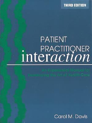 Patient Practitioner Interaction An Experiential Manual for Developing the Art of Health Care