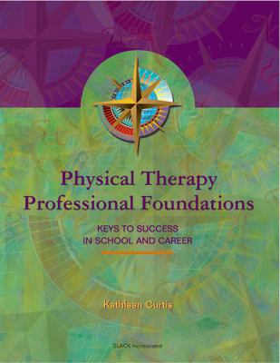 Physical Therapy Professional Foundations Keys to Success in School and Career