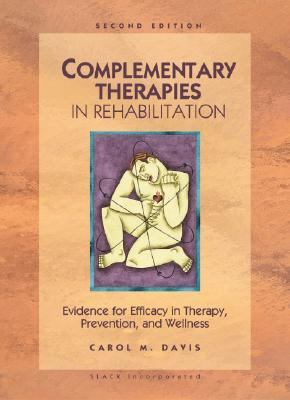 Complementary Therapies in Rehabilitation Evidence for Efficacy in Therapy, Prevention, and Wellness