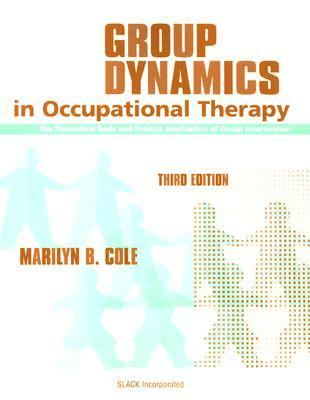Group Dynamics In Occupational Therapy The Theoretical Basis And Practice Application Of Group Intervention