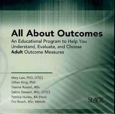 All About Outcomes An Educational Program to Help You Understand, Evaluate, And Choose Adult Outcome Measures