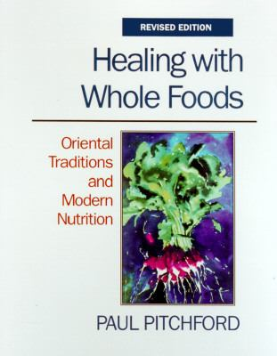 Healing With Whole Foods Asian Traditions and Modern Nutrition
