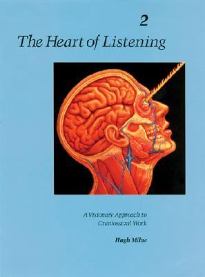 Heart of Listening A Visionary Approach to Craniosacral Work  Anatomy, Technique, Transcendence