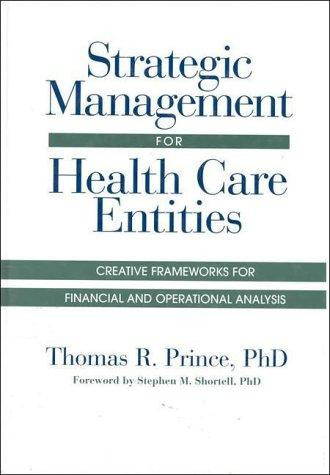 Strategic Management for Health Care Entities: Creative Frameworks for Financial and Operational Analysis (J-B AHA Press)