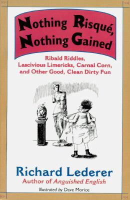 Nothing Risque, Nothing Gained: Ribald Riddles, Lascivious Limericks, Carnal Corn and Other Good, Clean, Dirty Fun - Richard Lederer - Paperback