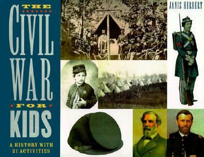 Civil War for Kids A History With 21 Activities
