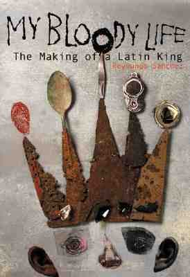 My Bloody Life The Making of a Latin King