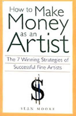How to Make Money As an Artist The 7 Winning Strategies of Successful Fine Artists