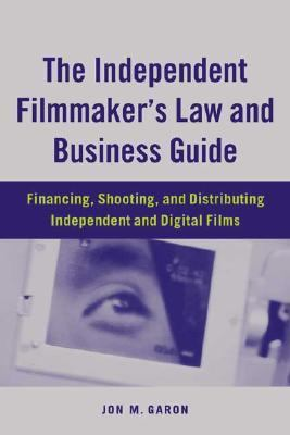 Independent Filmmaker's Law and Business Guide Financing, Shooting, and Distributing Independent and Digital Films