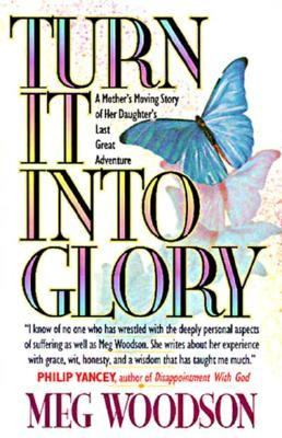 Turn It into Glory - Meg Woodson - Hardcover