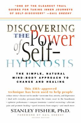Discovering the Power of Self-Hypnosis The Simple, Natural Mind-Body Approach to Change and Healingg