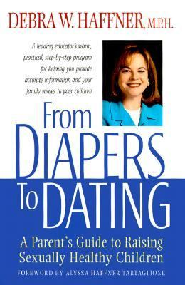 From Diapers to Dating A Parent's Guide to Raising Sexually Healthy Children