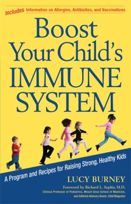 Boost Your Child's Immune System A Program And Recipes For Raising Strong, Healthy Kids
