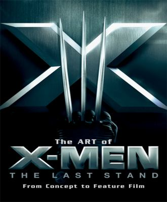 Art of X-men the Last Stand From Concept to Feature Film