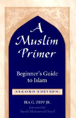 Muslim Primer Beginner's Guide to Islam