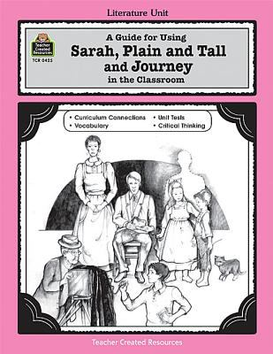 Guide for Using Sarah. Plain and Tall and Journey in the Classroom