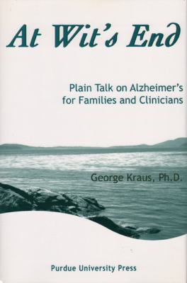 At Wit's End Plain Talk On Alzheimer's For Families And Clinicians