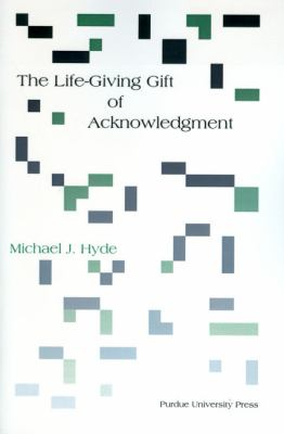 Life-Giving Gift of Acknowlegement (A Philosophical And Rhetorical Inquiry)