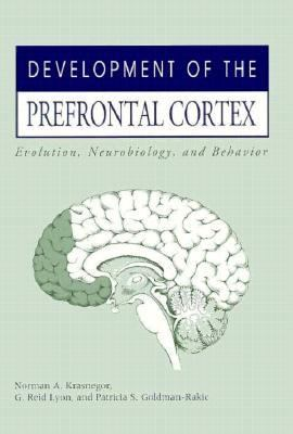 Development of the Prefrontal Cortex Evolution, Neurobiology, and Behavior