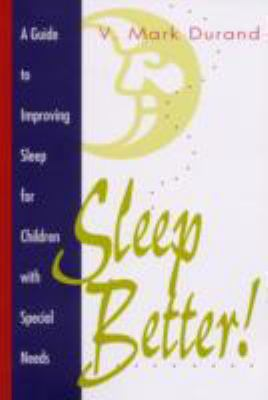 Sleep Better! A Guide to Improving Sleep for Children With Special Needs