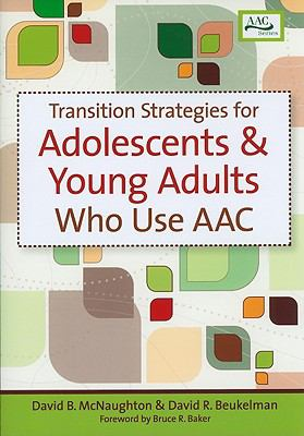 Transition Strategies for Adolescents and Young Adults Who Use Augmentative and Alternative Communication (Augmentative & Alternative Communication Series) (Aac)