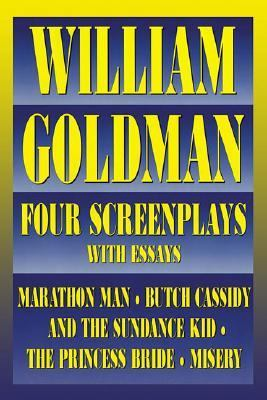 William Goldman Four Screenplays With Essays  Marathon Man, Butch Cassidy and the Sundance Kid, the Princess Bride, Misery