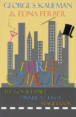 Three Comedies The Royal Family, Dinner at Eight, Stage Door