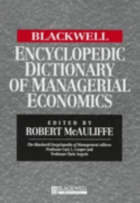 Blackwell Encyclopedic Dictionary of Managerial Economics - McAuliffe, Robert pdf epub