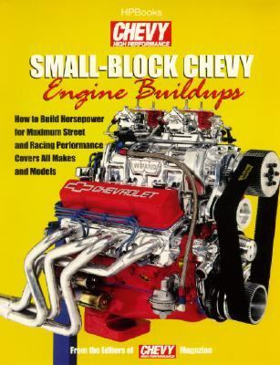 Small Block Chevy Engine Build-Ups How to Build Horsepower for Maximum Street and Racing Performance