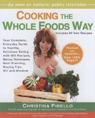 Cooking the Whole Foods Way Your Complete, Everyday Guide to Healthy, Delicious Eating With 500 Vegan Recipes, Menus, Techniques, Meal Planning, Buying Tips, Wit and Wisdom