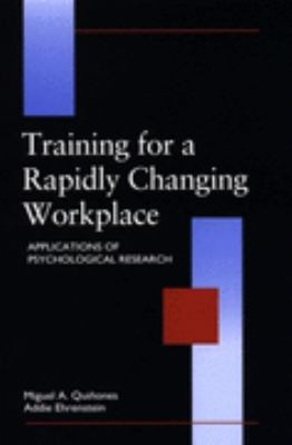Training for a Rapidly Changing Workplace Applications of Psychological Research