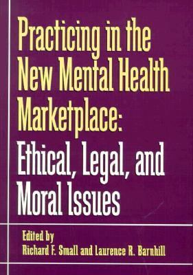 Practicing in the New Mental Health Marketplace Ethical, Legal, and Moral Issues