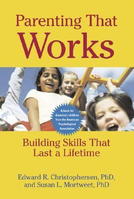 Parenting That Works Building Skills That Last a Lifetime