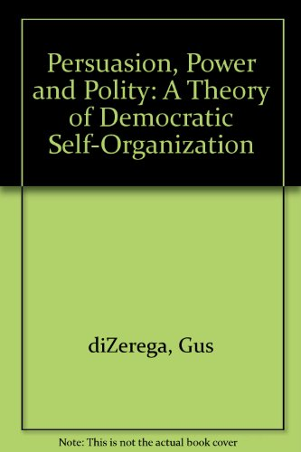 Persuasion, Power and Polity: A Theory of Democratic Self-Organization